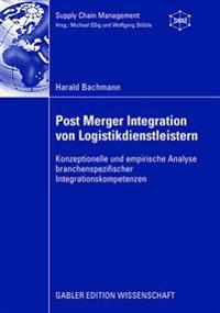 Post Merger Integration Von Logistikdienstleistern: Konzeptionelle Und Empirische Analyse Branchenspezifischer Integrationskompetenzen