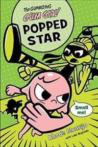 The Gumazing Gum Girl!, Book 3 Popped Star
