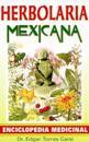 Herbolaria Mexicana: Enciclopedia Medicinal = Mexican Herbalist