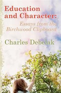 Education and Character: Essays from the Birchwood Clipboard