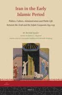 Iran in the Early Islamic Period: Politics, Culture, Administration and Public Life Between the Arab and the Seljuk Conquests, 633-1055