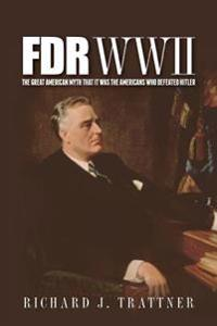 FDR WWII: The Great American Myth That It Was the Americans Who Defeated Hitler