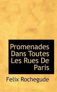 Promenades Dans Toutes Les Rues de Paris