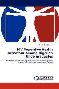 HIV Preventive Health Behaviour Among Nigerian Undergraduates