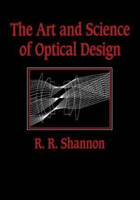 The Art and Science of Optical Design