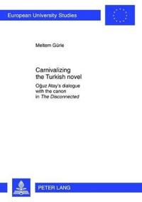 "Carnivalizing the Turkish Novel: Oğuz Atay's Dialogue with the Canon in ""the Disconnected"""