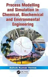 Process Modelling and Simulation in Chemical, Biochemical and Environmental Engineering