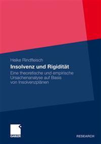 Insolvenz Und Rigidität: Eine Theoretische Und Empirische Ursachenanalyse Auf Basis Von Insolvenzplänen