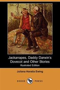 Jackanapes, Daddy Darwin's Dovecot and Other Stories (Illustrated Edition) (Dodo Press)