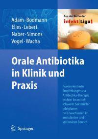 Orale Antibiotika in Klinik Und Praxis: Praxisorientierte Empfehlungen Zur Antibiotika-Therapie Leichter Und Mittelschwerer Bakterieller Infektionen B