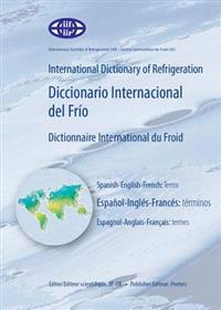 International Dictionary of Refrigeration/Diccionario Internacional del Frio/Dictionnaire International Du Froid