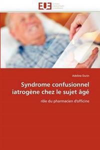 Syndrome Confusionnel Iatrogene Chez Le Sujet Age