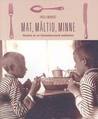 Mat, måltid, minne Hundra år av finlandssvensk matkultur