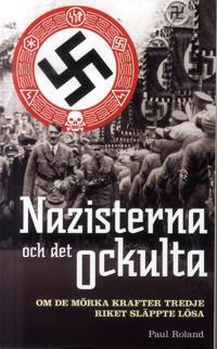Nazisterna och det ockulta : om de mörka krafter tredje riket släppte lösa