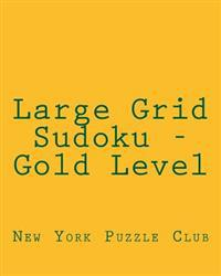 Large Grid Sudoku - Gold Level: Fun, Large Grid Sudoku Puzzles