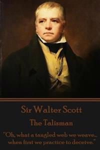 Sir Walter Scott - The Talisman: Oh, What a Tangled Web We Weave...When First We Practice to Deceive.