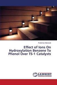 Effect of Ions on Hydroxylation Benzene to Phenol Over Ts-1 Catalysts