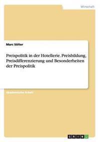 Preispolitik in Der Hotellerie. Preisbildung, Preisdifferenzierung Und Besonderheiten Der Preispolitik