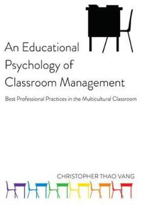 An Educational Psychology of Classroom Management