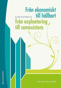 Från ekonomiskt till hållbart, från exploatering till samexistens : en bok om att tänka om