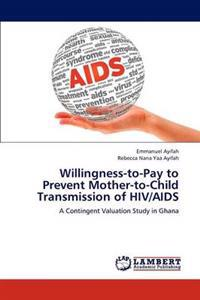 Willingness-To-Pay to Prevent Mother-To-Child Transmission of HIV/AIDS