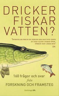 Dricker fiskar vatten? : 156 frågor och svar från Forskning och Framsteg