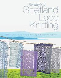 Magic of shetland lace knitting - stitches, techniques, and projects for li