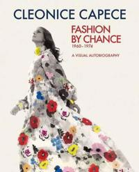 Fashion by Chance 1960-1974. A Visual Autobiography