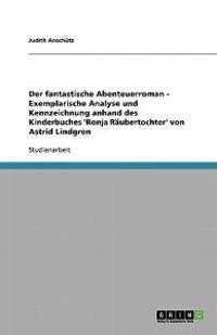 Der Fantastische Abenteuerroman. Exemplarische Analyse Anhand Des Kinderbuches 'ronja Raubertochter' Von Astrid Lindgren