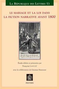 Le Mariage Et La Loi Dans La Fiction Narrative Avant 1800: Actes Du Xxie Colloque de La Sator Universite Denis-Diderot Paris 7 - 27-30juin, 2007