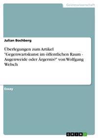 UEberlegungen Zum Artikel Gegenwartskunst Im OEffentlichen Raum - Augenweide Oder AErgernis? Von Wolfgang Welsch