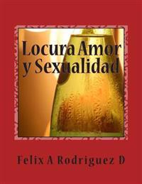 Locura Amor y Sexualidad: Mezcla Peligrosa