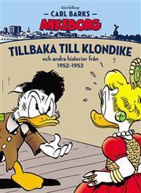 Carl Barks Ankeborg. Tillbaka till Klondike : och andra historier från 1952-1953