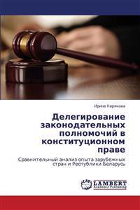 Delegirovanie Zakonodatel'nykh Polnomochiy V Konstitutsionnom Prave