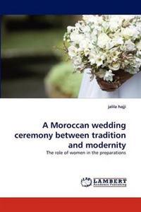 A Moroccan Wedding Ceremony Between Tradition and Modernity