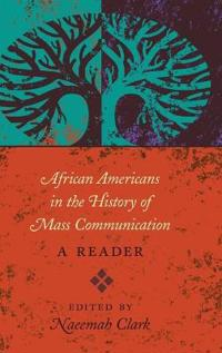 African Americans in the History of Mass Communication: A Reader
