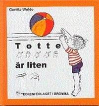 Totte är liten : barnbok med tecken för hörande barn