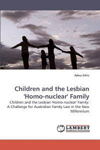 Children and the Lesbian 'Homo-Nuclear' Family