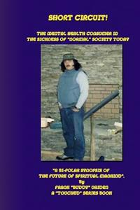 """Short Circuit...the Mental Health Consumer in the Sickness of """"normal"""" Society Today: """"a Bi-Polar Synopsis of the Future of Spiritual Mankind"""""""