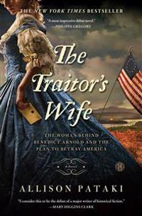 The Traitor's Wife: The Woman Behind Benedict Arnold and the Plan to Betray America