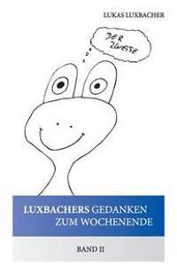 Luxbachers Gedanken Zum Wochenende - Band II