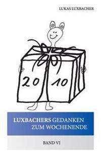 Luxbachers Gedanken Zum Wochenende - Band VI