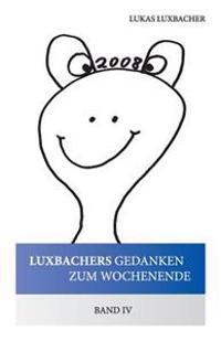 Luxbachers Gedanken Zum Wochenende - Band IV