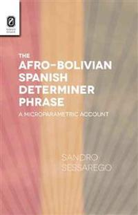 The Afro-Bolivian Spanish Determiner Phrase: A Microparametric Account