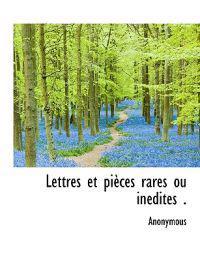 Lettres Et Pi Ces Rares Ou in Dites .