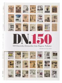 DN 150 : 450 klassiska förstasidor från Dagens nyheter