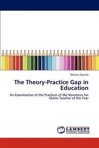 The Theory-Practice Gap in Education