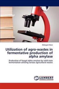 Utilization of Agro-Wastes in Fermentative Production of Alpha Amylase