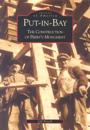 Put-In-Bay: The Construction of Perry's Monument