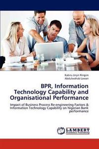 Bpr, Information Technology Capability and Organisational Performance